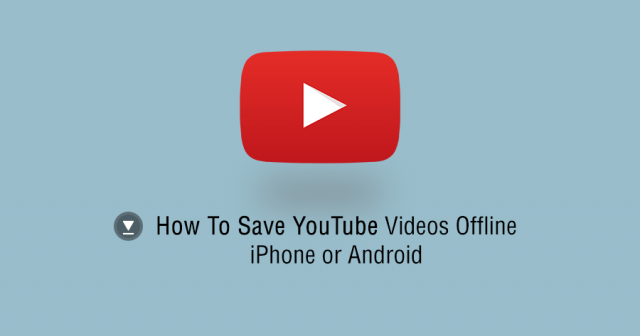 how to save youtube videos to iphone how to save offline iphone or android 20278