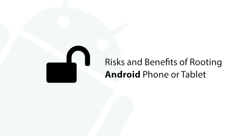 Risks and Benefits of Rooting Android Phone or Tablet