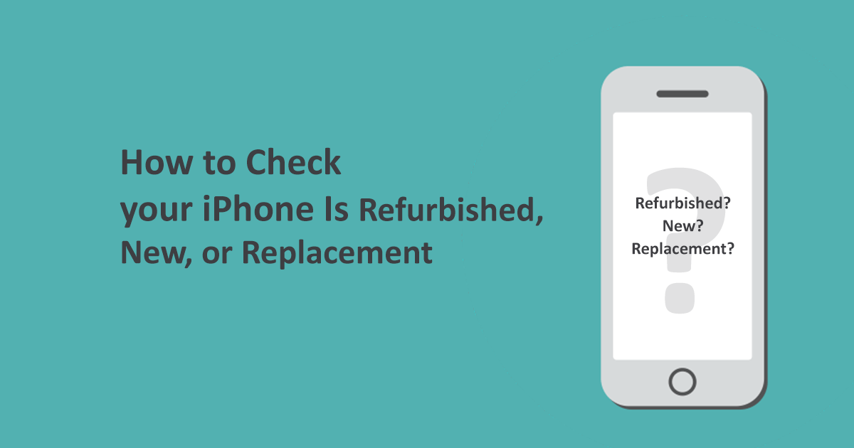 How to Check iPhone is Refurbished or not