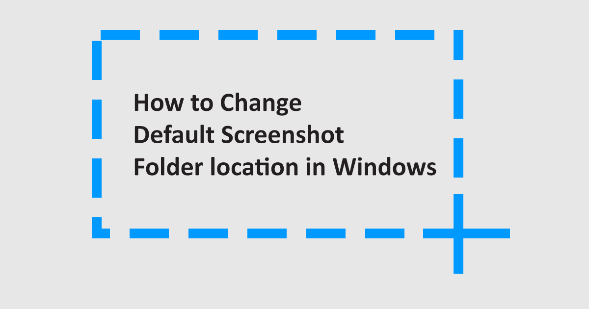 Change-default-screenshot-folder-location-in-Windows
