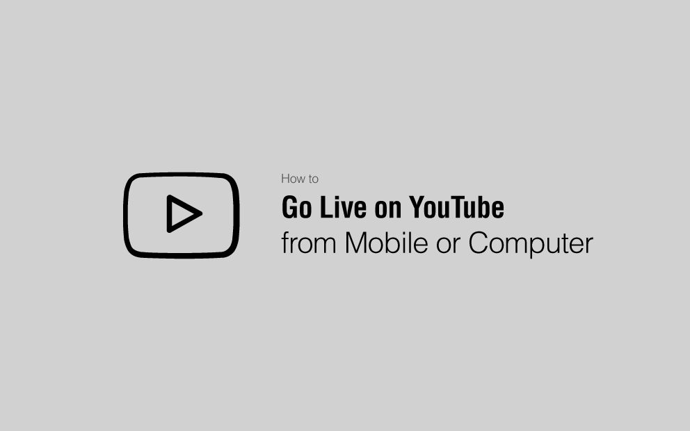 How to Go Live on YouTube from Mobile or Computer