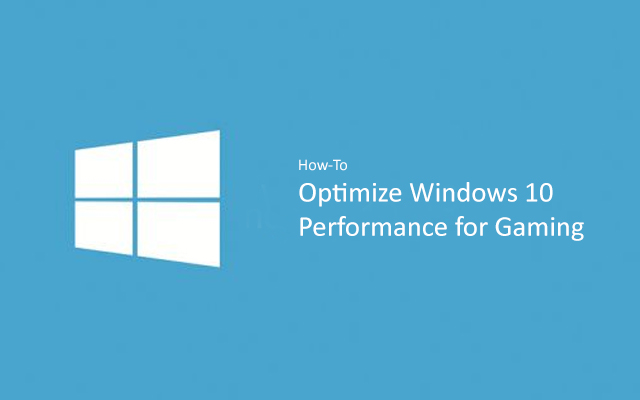 How to Optimize Windows 10 for Gaming Performance