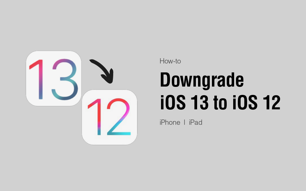 How to Downgrade iOS 13 to iOS 12 Without Losing Data?