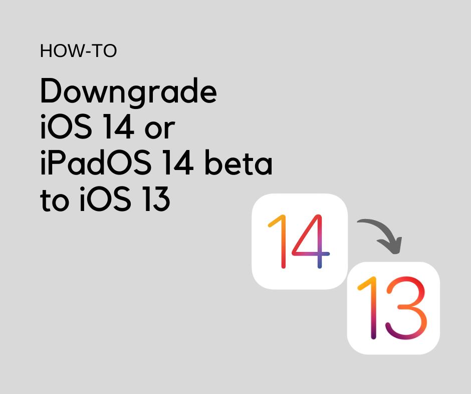 Downgrade iOS 14 or iPadOS 14 beta to iOS 13